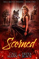 Scorned: A Reverse Harem Shifter Romance (Hell Baited Wolves Book 2) Kindle Edition