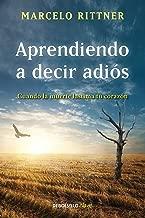 Aprendiendo a decir adiós / Learning to say goodbye (Spanish Edition)