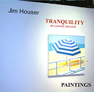 TRANQUILITY: PAINTINGS BY JIM HOUSER