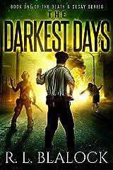 The Darkest Days: A Zombie Apocalypse Novella (Death & Decay Book 1) Kindle Edition