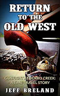 Return To The Old West (A Time-Travel Western): Gunfight At Burro Creek—Regardless of the century, one needs to be lighting fast with a gun.
