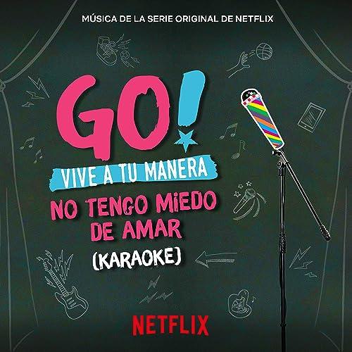 Go! Vive A Tu Manera. No Tengo Miedo De Amar (Soundtrack ...