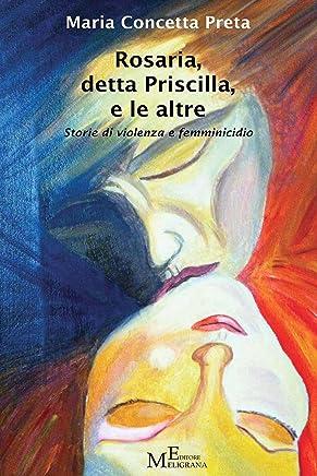 Rosaria, detta Priscilla, e le altre: Storie di violenza e femminicidio