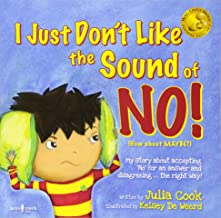 I Just Don't Like the Sound of NO!: My Story about Accepting No' for an Answer and Disagreeing, the Right Way!