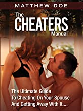 The Cheaters Manual: The Ultimate Guide To Cheating On Your Spouse And Getting Away With It....
