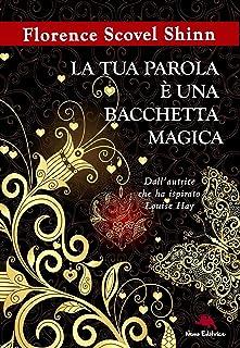 La tua parola è una bacchetta magica (Dall'autrice che ha ispirato Louise Hay): Nella traduzione di Carmen Margherita Di G...