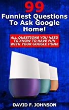 Google Home 99 Funniest Questions to Ask! All Questions You Wish You Knew (Google Home, Google Pixel, Google Assistant)