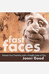 Fast Faces: Unleash Your Creativity with a Friendly Lump of Clay Kindle Edition