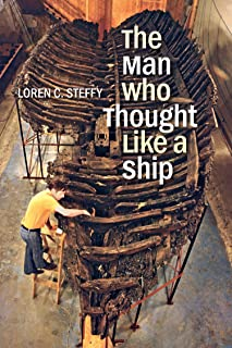 The Man Who Thought like a Ship (Ed Rachal Foundation Nautical Archaeology Series)