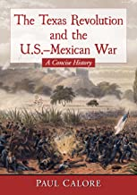 The Texas Revolution and the U.S.-Mexican War: A Concise History