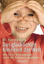 Das glücklichste Kleinkind der Welt: Wie Sie Ihr Kind liebevoll durch die Trotzphase begleiten (German Edition)