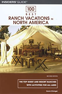 100 Best Ranch Vacations in North America: The Top Guest And Resort Ranches With Activities For All Ages (100 Best Series)