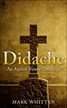 Didache: An Ancient Future Catechism (Ancient Faith Matters Series Book 1)