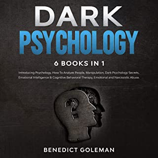 Dark Psychology: 6 Books in 1: Introducing Psychology, How to Analyze People, Manipulation, Dark Psychology Secrets, Emotional Intelligence & Cognitive Behavioral Therapy, Emotional and Narcissistic Abuse