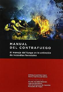 Manual del contrafuego. EL manejo del fuego en la extinción de incendios forestales. 2ª ed.