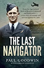 The Last Navigator: From the Queensland bush to Bomber Command and Pathfinders . . . a true story of courage and survival against the odds