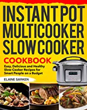 Instant Pot Multicooker Slow Cooker Cookbook: Easy, Delicious and Healthy Slow Cooker Recipes for Smart People on a Budget