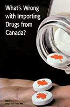 What's Wrong with Importing Drugs from Canada?: A National Symposium on Drug Importation