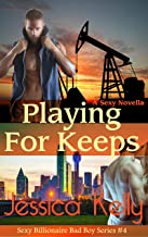 Playing for Keeps: A Sexy Novella (The Sexy Billionaire Bad Boy Series Book 4)