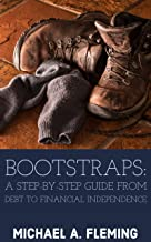 Bootstraps: A Step-by-Step Guide from Debt to Financial Independence
