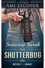 The Shutterbug: Jimmy - Seducing Sarah - Book 1 Kindle Edition