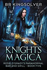 Knights Magica: An Urban Fantasy (Rosie O'Grady's Paranormal Bar and Grill Book 5) Kindle Edition
