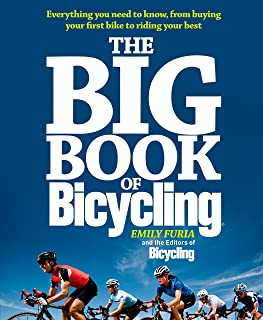 The Big Book of Bicycling: Everything You Need to Everything You Need to Know, From Buying Your First Bike to Riding Your Best
