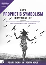 God's Prophetic Symbolism in Everyday Life: The Divinity Code to Hearing God's Voice Through Natural Events and Divine Occ...