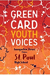 Green Card Youth Voices: Immigration Stories from a St. Paul High School Kindle Edition