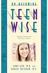 On Becoming Teen Wise: Building a Relationship That Lasts a Lifetime (On Becoming.) Kindle Edition