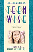 On Becoming Teen Wise: Building a Relationship That Lasts a Lifetime (On Becoming.)