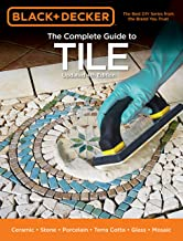 Black & Decker The Complete Guide to Tile, 4th Edition: Ceramic * Stone * Porcelain * Terra Cotta * Glass * Mosaic * Resilient (Black & Decker Complete Guide)