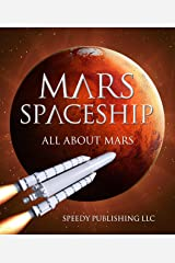 Mars Spaceship (All About Mars): A Space Book for Kids (Solar System and Planets for Children) Kindle Edition