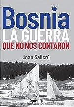 Bosnia, la guerra que no nos contaron (Apostroph Ensayo) (Spanish Edition)