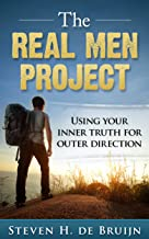 The Real Men Project: Using Your Inner Truth for Outer Direction (English Edition)