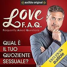 Qual è il tuo quoziente sessuale?: Love F.A.Q. con Marco Rossi