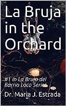 La Bruja in the Orchard: A Novelette: #1 in La Bruja del Barrio Loco Series