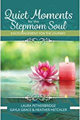 Quiet Moments for the Stepmom Soul: Encouragement for the Journey Kindle Edition