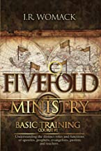 Fivefold Ministry Basic Training: Understanding the distinct roles and functions of apostles, prophets, evangelists, pastors and teachers