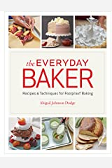 The Everyday Baker: Essential Techniques and Recipes for Foolproof Baking Kindle Edition