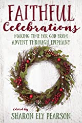 Faithful Celebrations: Making Time for God from Advent through Epiphany Kindle Edition