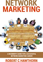 Network Marketing: A Beginner's Guide for a Successful Network Marketing Career