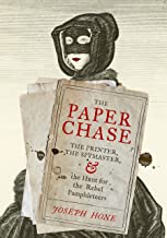 The Paper Chase: The Printer, the Spymaster, and the Hunt for the Rebel Pamphleteers