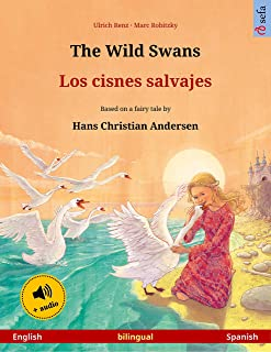 The Wild Swans – Los cisnes salvajes (English – Spanish): Bilingual children's picture book based on a fairy tale by Hans Christian Andersen, with audio (Sefa Picture Books in two languages)