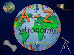 A-Z astronomy: Learning the ABC with the help of the planets, moons etc (astronomy alphabet) (A-Z early learning Book 4) (A-Z series)