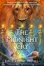 The Midnight Cry: Prophetic Perceptions for 2018 and Beyond, Including Donald Trump and National Turnaround