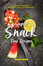 Super Snack Time Recipes: Your #1 Cookbook of Quick Healthy Munchies!