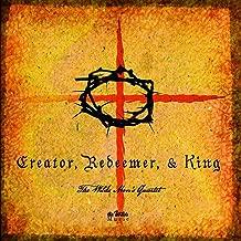 Creator, Redeemer & King