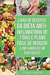 Livro de Receitas da Dieta Anti-inflamatória de 7 Dias E Plano Fácil de Reduzir a Inflamação Em português: Seu Guia Alimentar para Minimizar a Inflamação e Maximizar a Saúde eBook Kindle