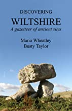 Discovering Wiltshire A Gazetteer of Ancient Sites
